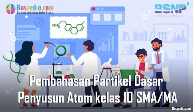 Pembahasan Partikel Dasar Penyusun Atom kelas 10 SMA/MA + Latihan Soal