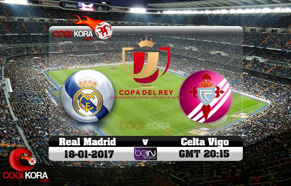 مشاهدة مباراة ريال مدريد وسيلتا فيغو اليوم 18-1-2017 في كأس ملك أسبانيا