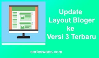 Cara Update Layout Blogger ke Versi 3 Terbaru