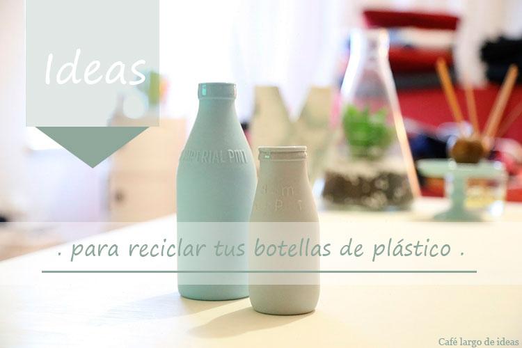 Ideas Para Reciclar Botellas De Plástico  Café Largo De