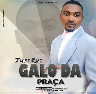 BAIXAR MP3 || Just Rui - Galo Da Praça || 2018