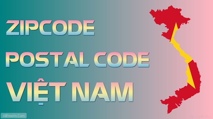 Zip Code - Postal Code - Mã bưu chính mới ở Việt Nam 2017