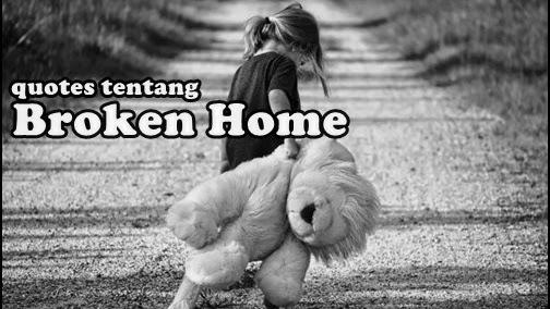 Kata Kata Quotes Broken Home Yang Singkat Dan Sedih