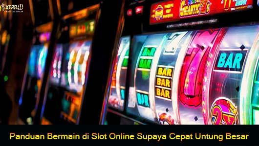 Panduan Bermain di Slot Online Supaya Cepat Untung Besar