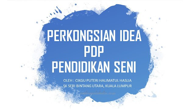 Perkongsian Idea PdP Pendidikan Seni Cikgu Puteri