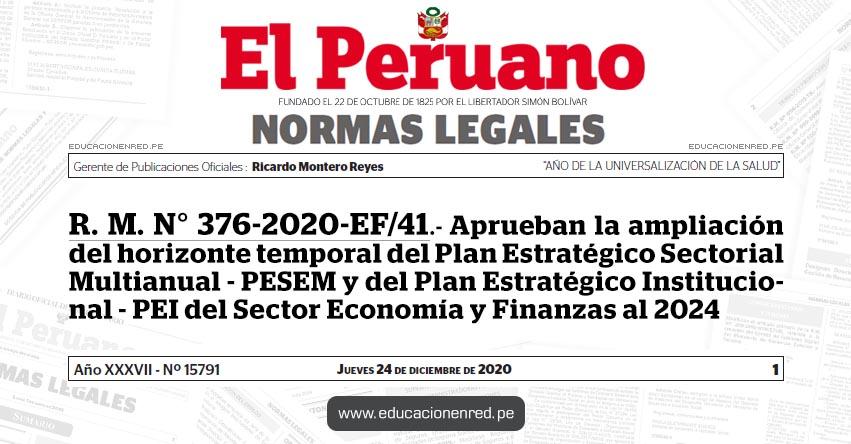 R. M. N° 376-2020-EF/41.- Aprueban la ampliación del horizonte temporal del Plan Estratégico Sectorial Multianual - PESEM y del Plan Estratégico Institucional - PEI del Sector Economía y Finanzas al 2024