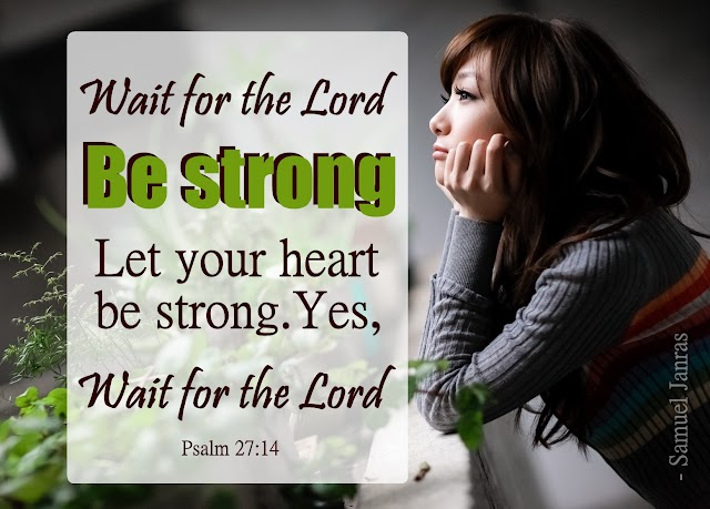 Be Strong Wait for the Lord - Brother Samuel Janras