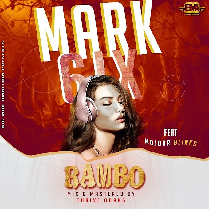 "[MUSIC]MARK6IX FT MAJOR BLINGZ -""RAMBO""(MIX BY THRIVE ODANG)"