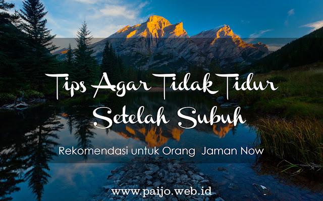 Tips Mudah Tidak Tidur Setelah Subuh, Rekomendasi Orang Jaman Now!