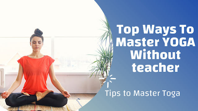 Top Ways To Master YOGA Without teacher