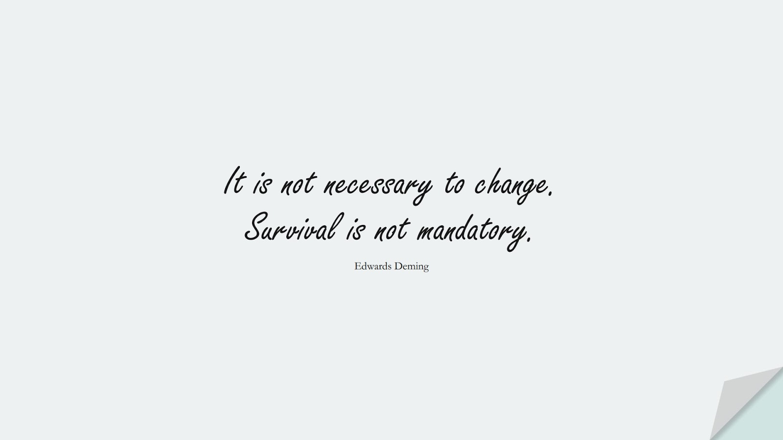 It is not necessary to change. Survival is not mandatory. (Edwards Deming);  #ShortQuotes