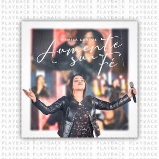 Baixar Música Gospel Aumente Sua Fé (Playback) - Kamila Santos Mp3