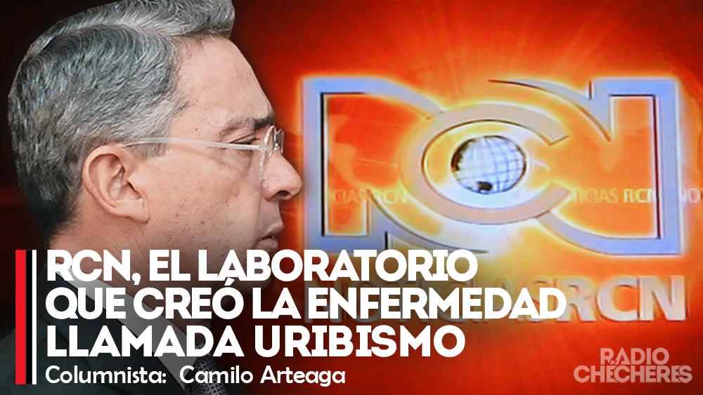 RCN, el laboratorio que creó la enfermedad llamada Uribismo