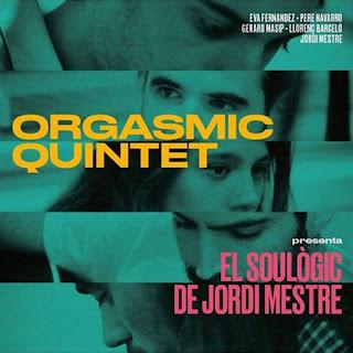 "Orgasmic Quintet: ""El soulogic de Jordi Mestre"" / stereojazz"