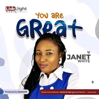 Janet White Declares - 'You Are Great' in New Sinigle || @iamfreshboii