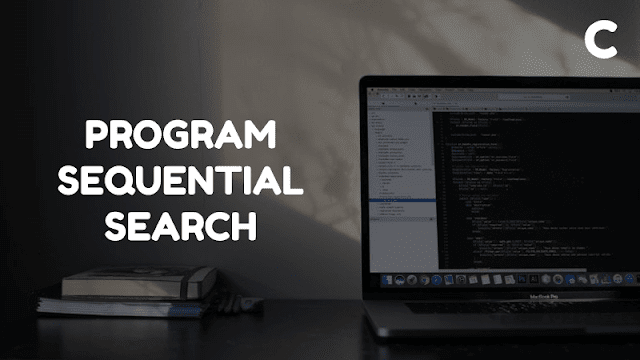 Program Sequential Search Bahasa C
