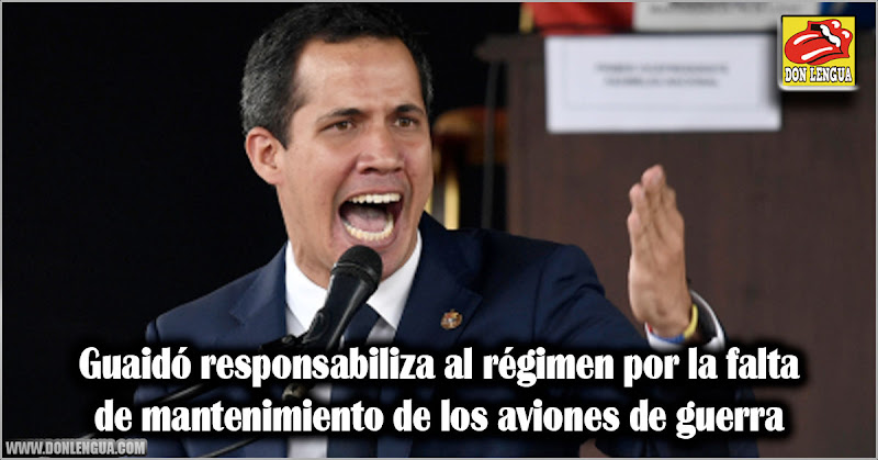Guaidó responsabiliza al régimen por la falta de mantenimiento de los aviones de guerra
