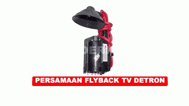 PERSAMAAN FLYBACK TV DETRON