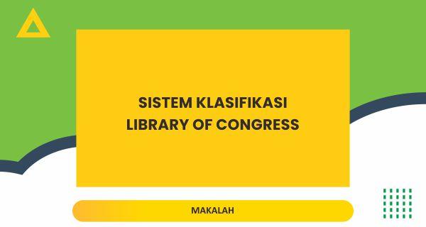 SISTEM KLASIFIKASI LIBRARY OF CONGRESS