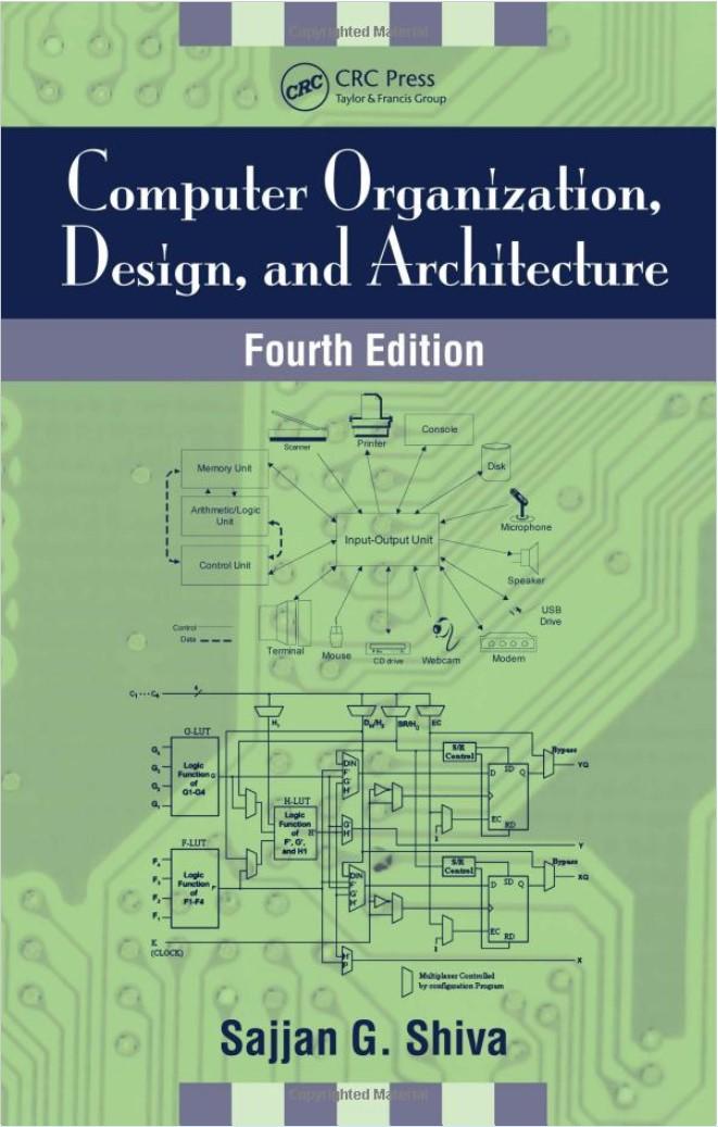 Computer Organization, Design, and Architecture, 4th Edition – Sajjan G. Shiva