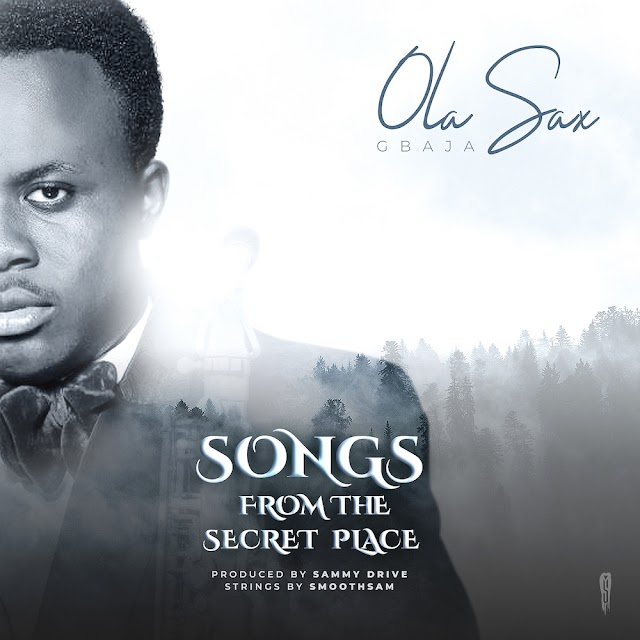 New Music: Songs From The Secret Place By Olasax Gbaja