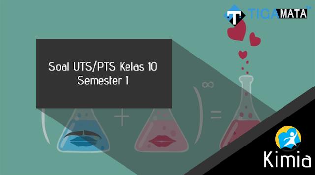 100+ Contoh Soal UTS/PTS Kimia Kelas 10 Semester 1 Kurikulum 2013 dan Jawabannya