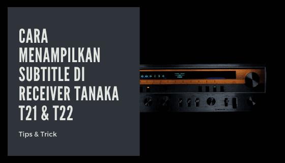 Cara Menampilkan Subtitle di Receiver Tanaka semua versi