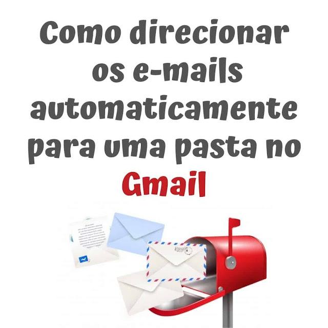 Como direcionar os e-mails automaticamente para uma pasta no Gmail