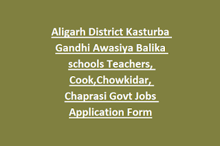 Aligarh District Kasturba Gandhi Awasiya Balika schools Teachers, Cook,Chowkidar, Chaprasi Govt Jobs Application Form