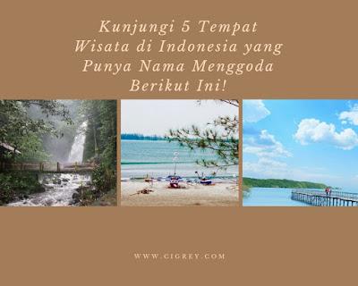 Kunjungi 5 Tempat Wisata di Indonesia yang Punya Nama Menggoda Berikut Ini!