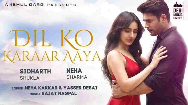 Dil Ko Karaar Aaya Lyrics :- Neha Kakkar, Yasser | Sidharth Shukla & Neha Sharma
