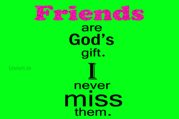 Friendship Quotes -Friends are God's Gift e greeting cards and wishes.