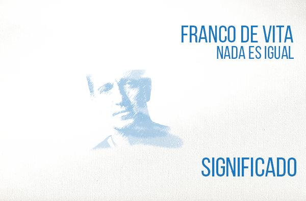 Nada es Igual Significado de la Canción Franco de Vita.