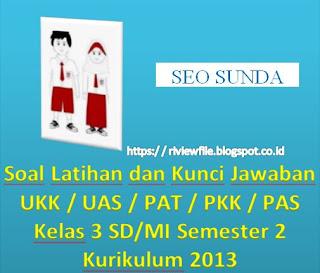 Soal Latihan dan Kunci Jawaban UKK, UAS, PAT, PAS Kelas 3 SD/MI Semester 2 Kurikulum 2013
