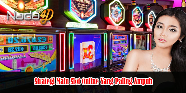Strategi Main Slot Online Yang Paling Ampuh