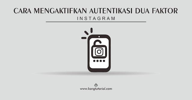Cara Mengaktifkan Autentikasi Dua Faktor Instagram