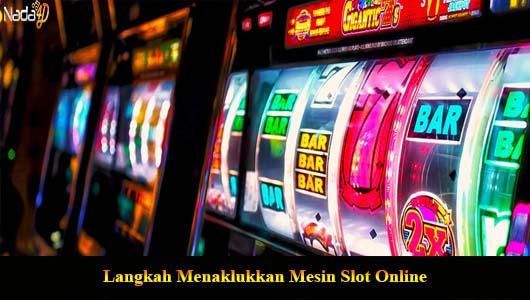 Langkah Menaklukkan Mesin Slot Online