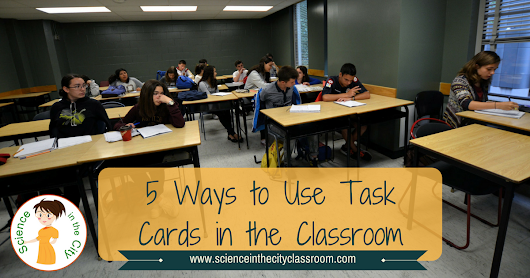 5 Ways to Use Task Cards in the Classroom to Assess and Engage Your Students