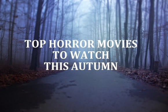 top horror movies to watch this autumn