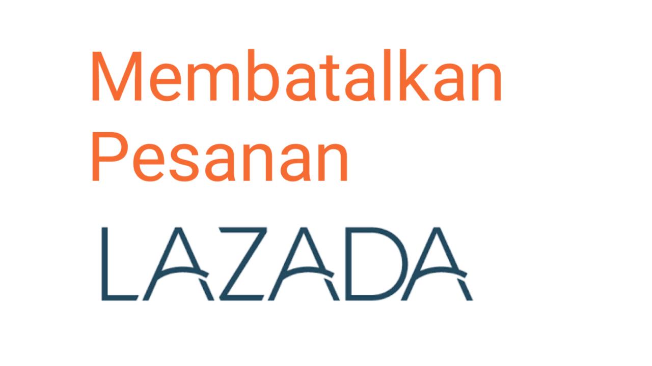 Cara membatalkan pesanan Lazada