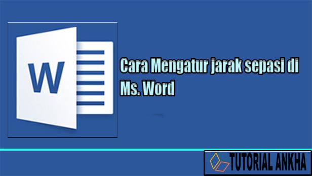 Cara mengatur jarak spasi ketikan di ms word