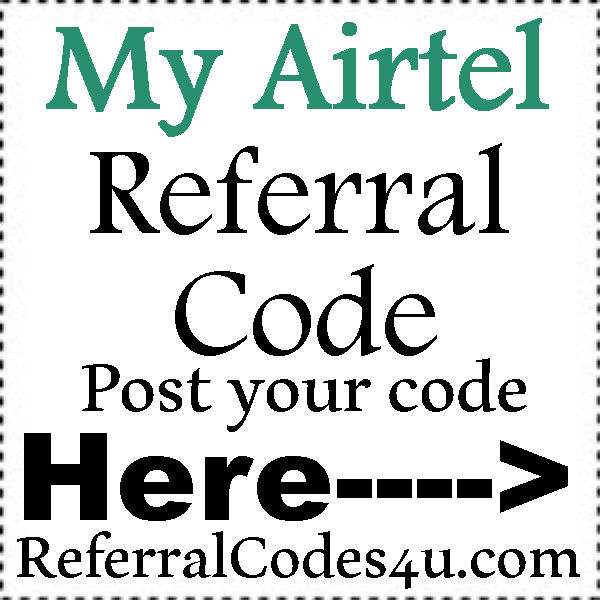 My Airtel Referral Code 2016-2021, My Airtel Refer A Friend, My Airtel Coupons