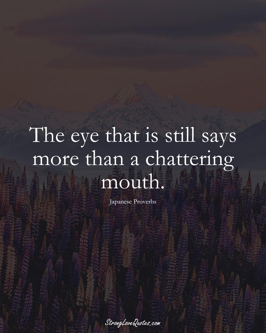 The eye that is still says more than a chattering mouth. (Japanese Sayings);  #AsianSayings