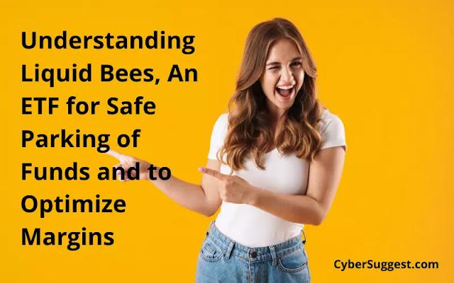 Liquid Bees - ETF for Safe Parking of Funds - Optimize Margins
