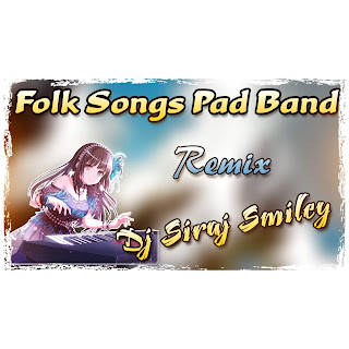 Folk Songs Pad Band Mashup- Remix By -Dj Siraj Smiley [NEWDJSWORLD.IN]