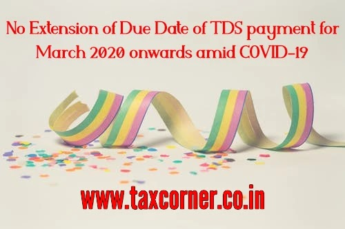 No Extension of Due Date of TDS payment for March 2020 onwards amid COVID-19