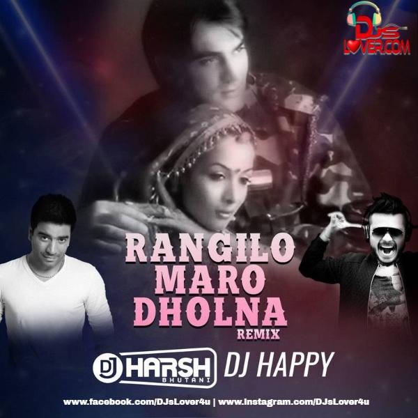 Rangilo Maro Dholna Remix DJ Harsh Bhutani x DJ Happy