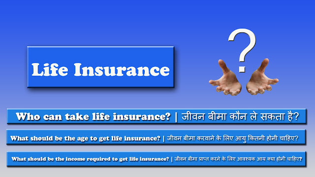 Who can take life insurance, how age must be to get it and how much income should be taken