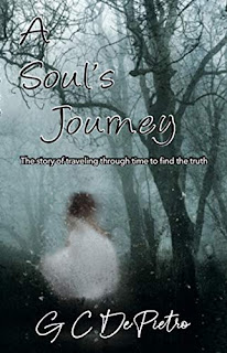 A Soul's Journey: The story of traveling through time to find the truth by G. C. De Pietro