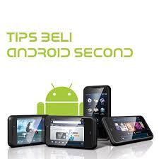 3 Tips Saat Ingin Membeli Hp Android Second Bekas Agar Tidak Menyesal